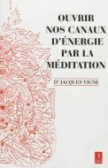 Jacques_Vigne_ouvrir_nos_canaux_d_nergie_par_la_m_ditation-1
